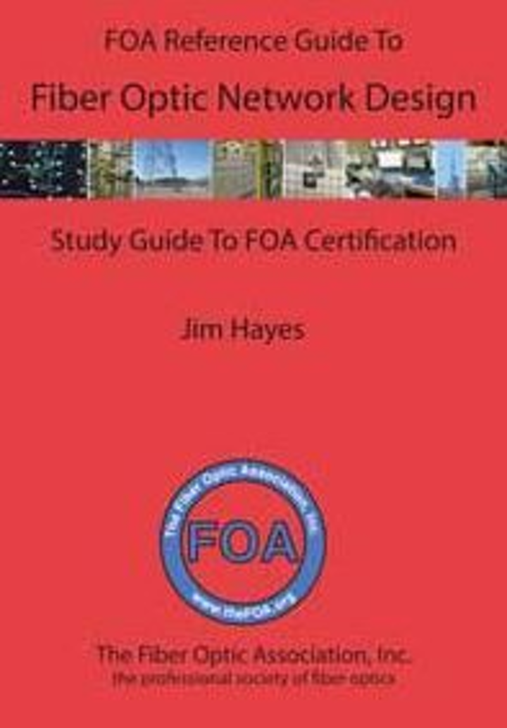 The FOA Reference Guide To Fiber Optic Network Design, authored by FOA president Jim Hayes, can be used as the textbook for the FOA CFOS/D Fiber Optic Design Certification.